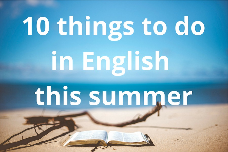 10 things to do in English this summer